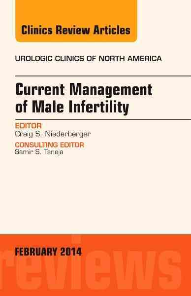 Current Management of Male Infertility, an Issue of Urologic Clinics By Niederberger, Craig S.