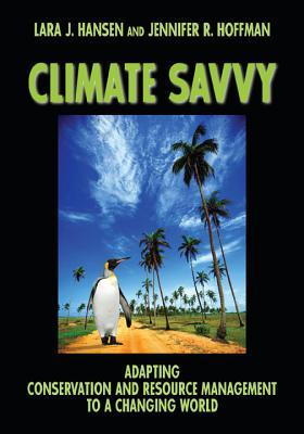 Climate Savvy By Hansen, Lara J./ Hoffman, Jennifer R.
